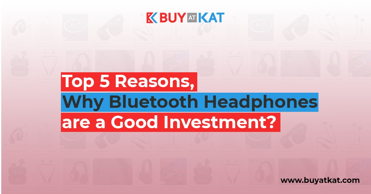 Top 5 Reasons, Why Bluetooth Headphones are a Good Investment